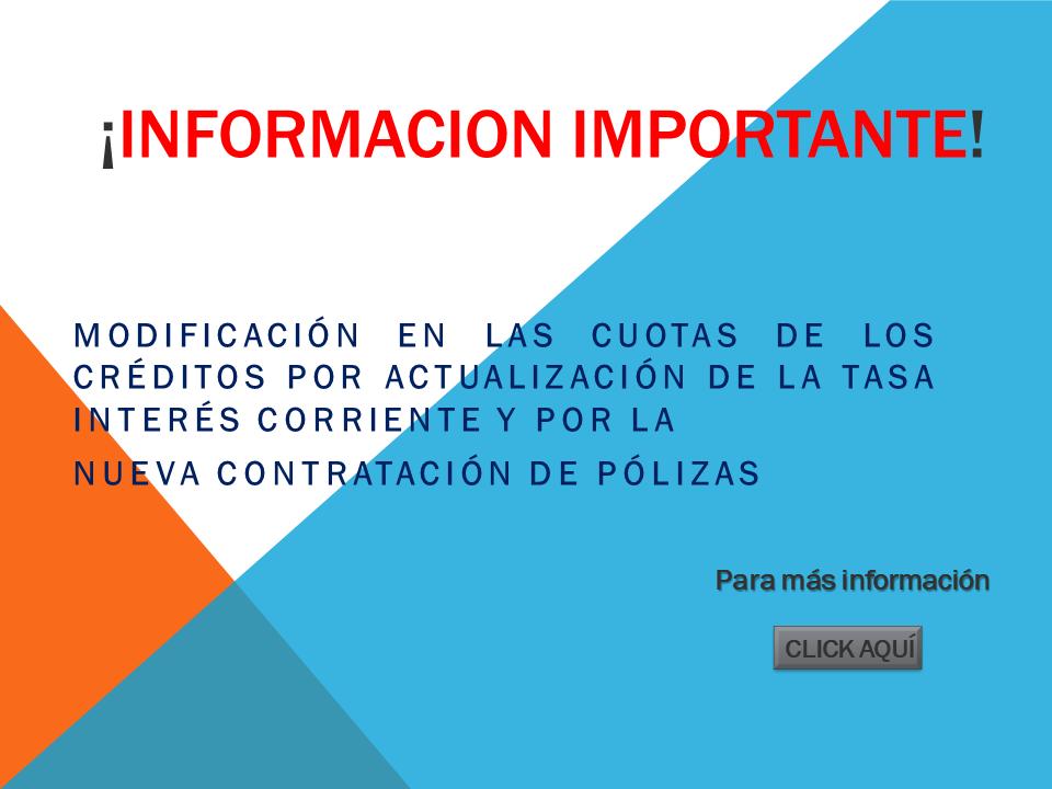 Informacion MODIFICACION CUOTAS DE CREDITOS POR ACTUALIZACION DE LA INTERES CORRIENTE Y NUEVA CONTRATACION DE POLIZAS