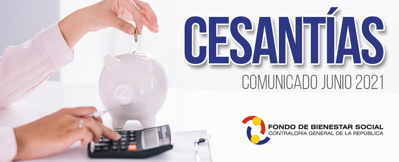 Informacion COMUNICADO DE CESANTÍAS  JUNIO 2021