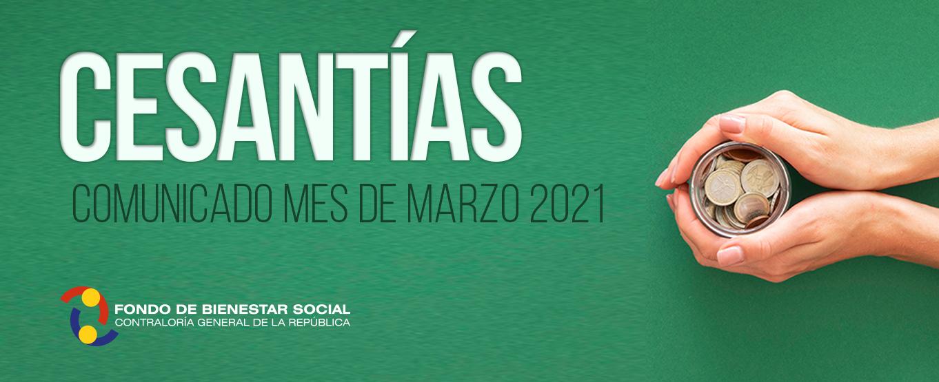 Informacion COMUNICADO MES DE MARZO 2021 - CESANTÍAS
