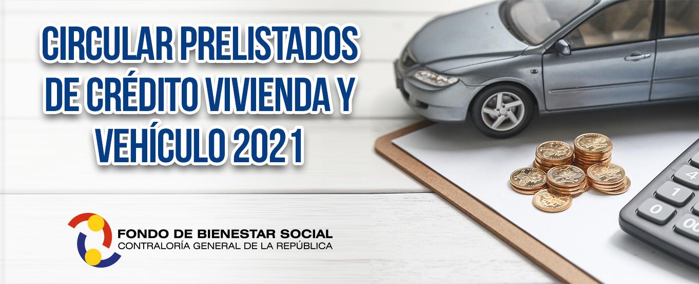 Informacion CIRCULAR PRELISTADOS DE CRÉDITO VIVIENDA Y VEHÍCULO 2021 CGR y FBS